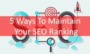 Ways To Maintain Your SEO Ranking